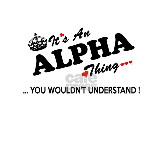 ALPHA thing, you wouldn't understand