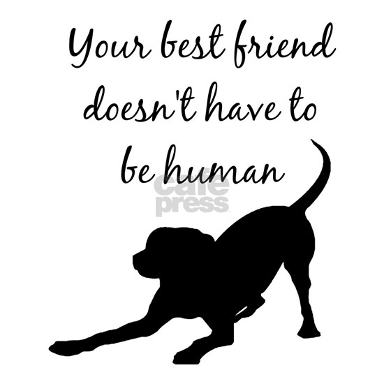 Best Friend doesn't have to be Human Dog Quote