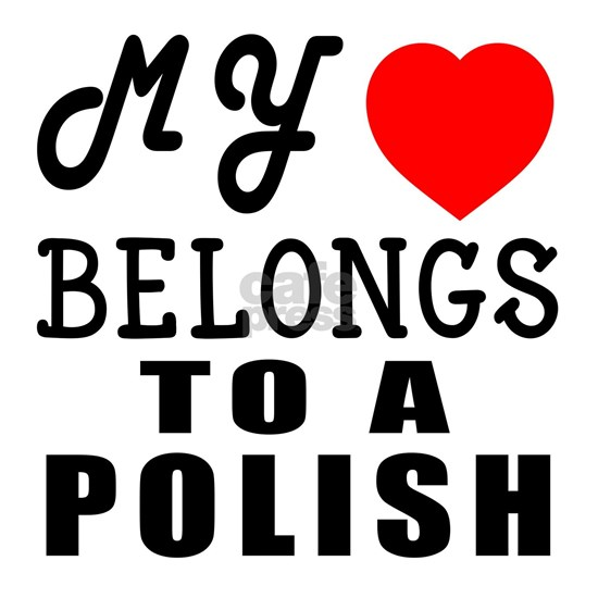 My Heart Belongs To A Polish