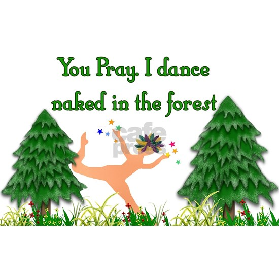 You Pray. I Dance Naked