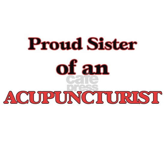 Proud Sister of a Acupuncturist