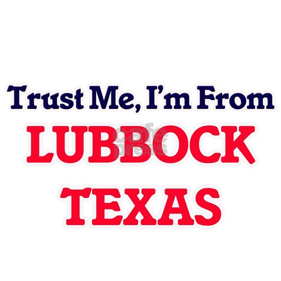 Trust Me, I'm from Lubbock Texas