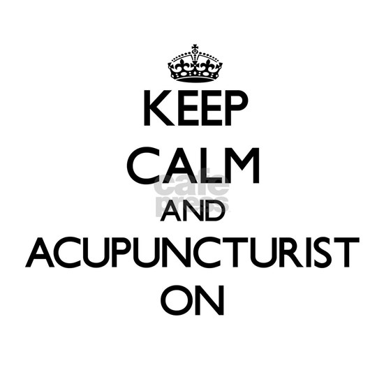 Keep Calm and Acupuncturist ON