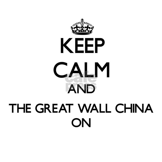Keep Calm and The Great Wall China ON