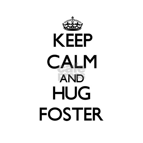 Keep calm and Hug Foster