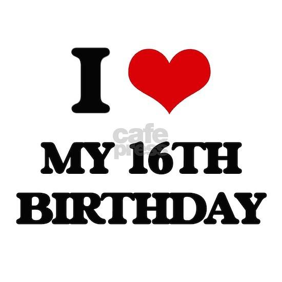 my 16th birthday