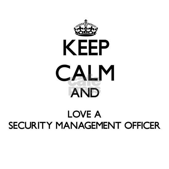 Keep Calm and Love a Security Management Officer A by