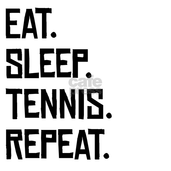 Eat Sleep Tennis Repeat