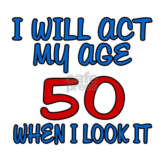I Will Act My Age 50
