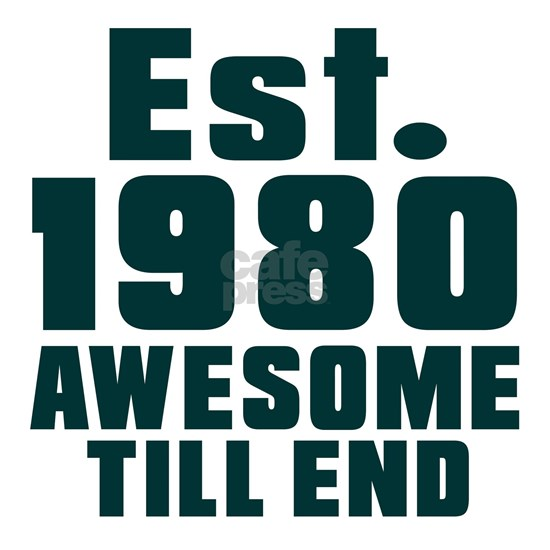 Est. 1980 Awesome Till End Birthday Designs