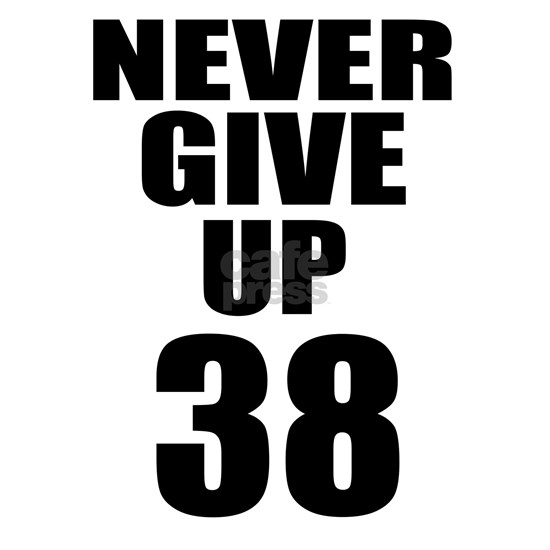 Never Give Up 38 Birthday