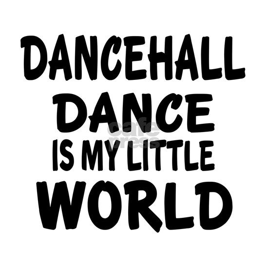 Dancehall Dance Is My Little World