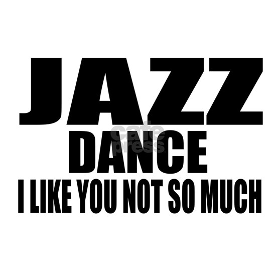 Jazz Dance I Like You Not So Much