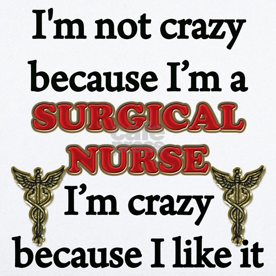 Im Not Crazy - SURGICAL Nurse