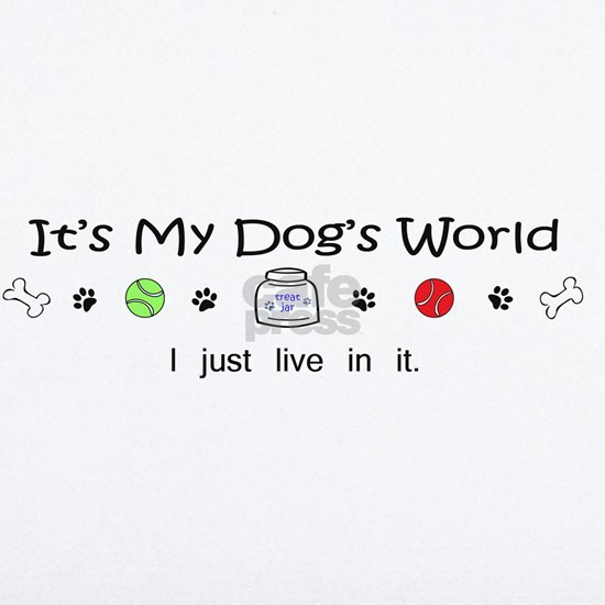 its my dogs world I just live in it