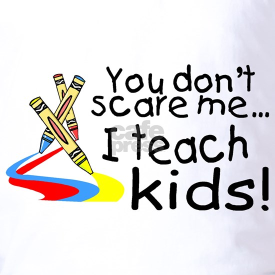 You Dont Scare Me I Teach Kids (Crayons)