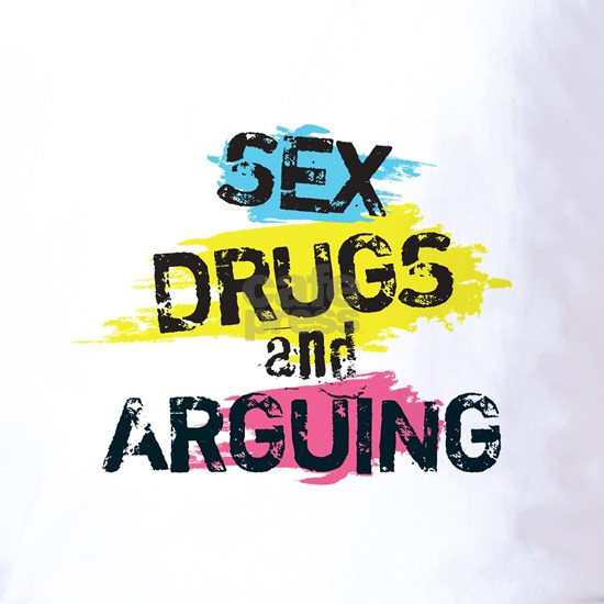 Sex Drugs and arguing