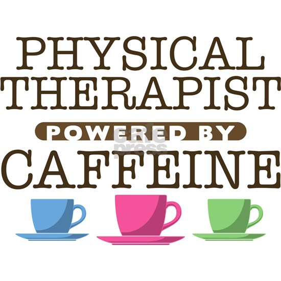 Physical Therapist Powered by Caffeine