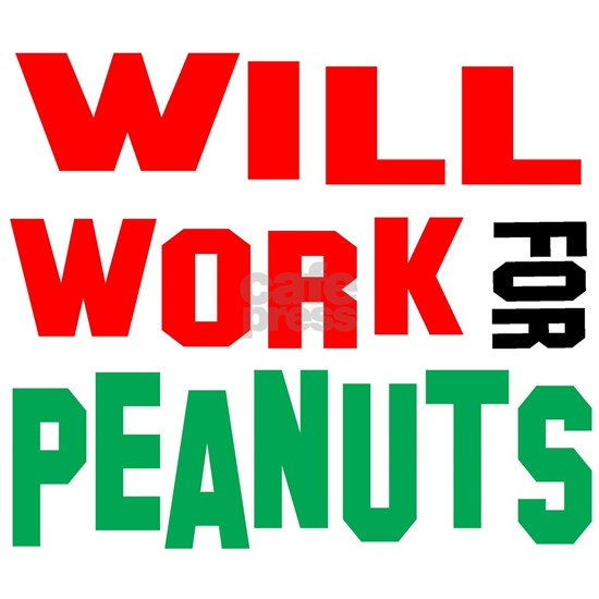 will work for peanuts w
