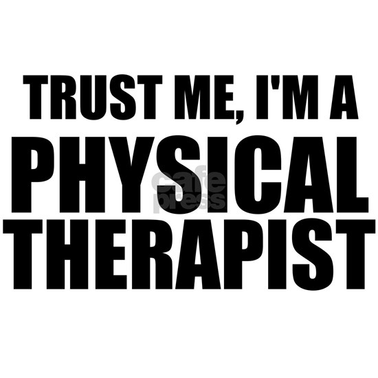 Trust Me, Im A Physical Therapist