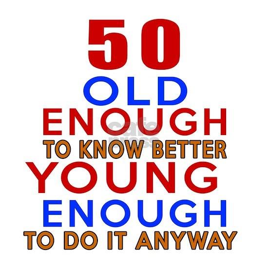 50 Old Enough Birthday Designs