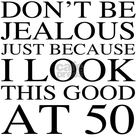 50th Birthday Jealous