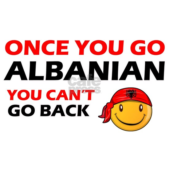 Once you go Albanian You cant go back