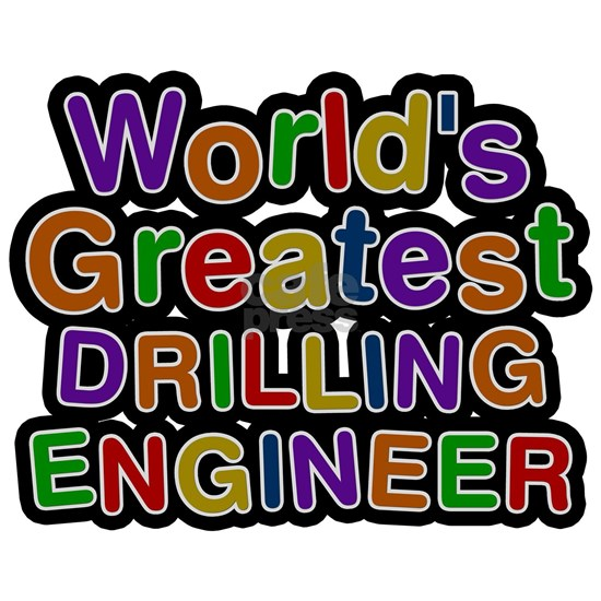 Worlds Greatest DRILLING ENGINEER