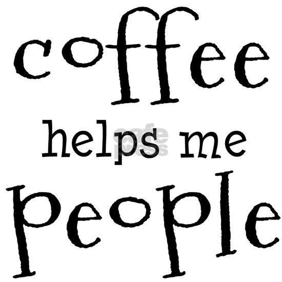 coffee helps me people