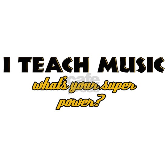 I Teach Music what's your super power