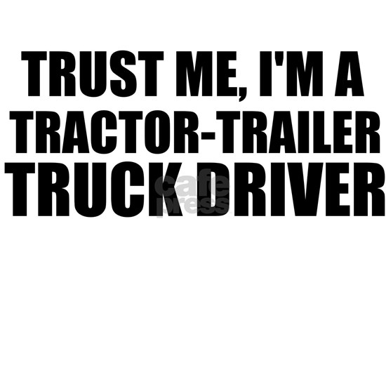 Trust Me, I'm A Tractor-Trailer Truck Driver