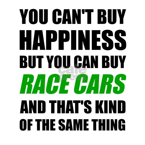 You Can't Buy Happiness But You Can Buy Race Cars