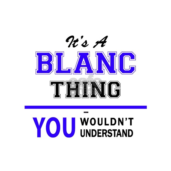 It's BLANC thing, you wouldn't understand
