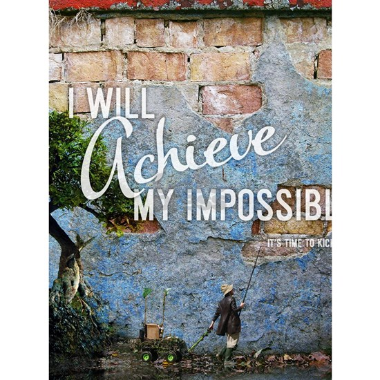 I will achieve my impossible.