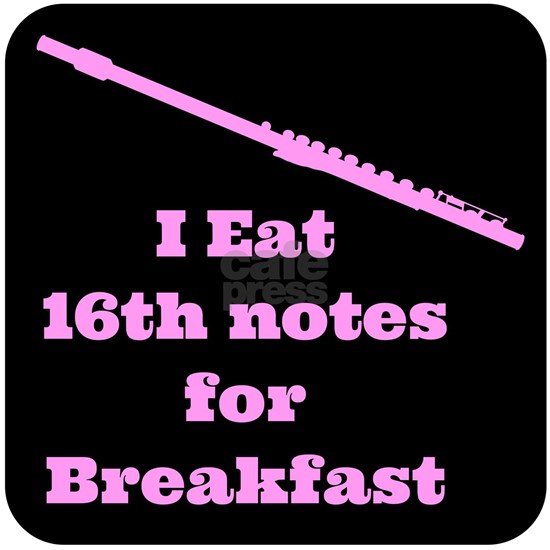 Flute I eat 16th notes for Breakfast