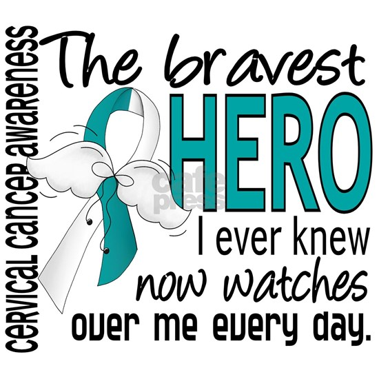 D Cervical Cancer Bravest Hero I Ever Knew