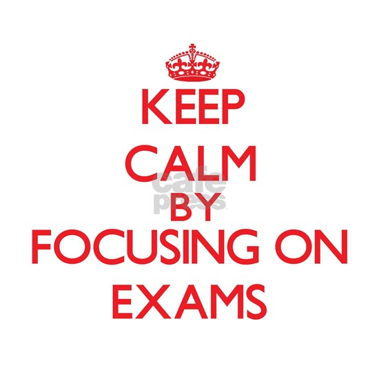 Keep Calm by focusing on EXAMS