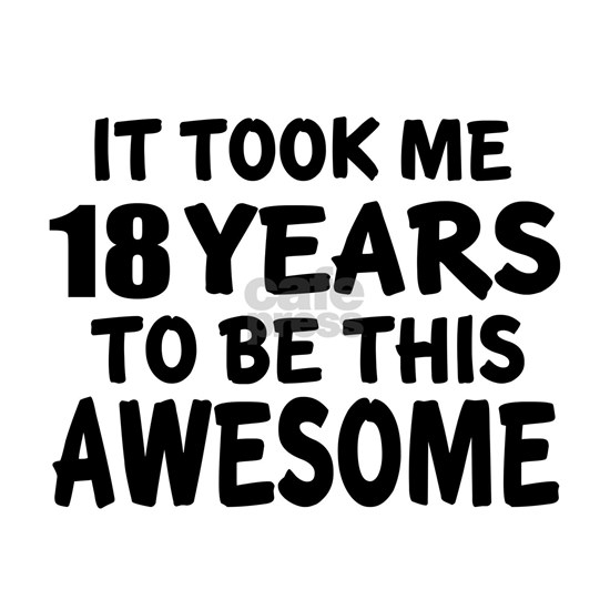18 Years To Be This Awesome