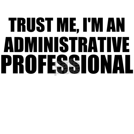Trust Me, I'm An Administrative Professional