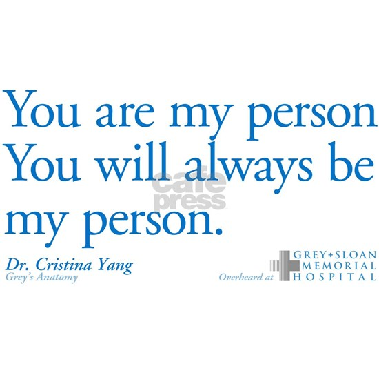 You Are My Person. You WIll Always Be My Person.