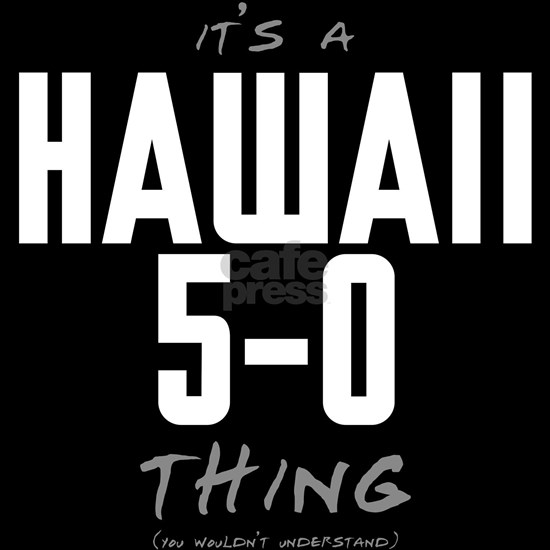 It's a Hawaii 5-0 Thing
