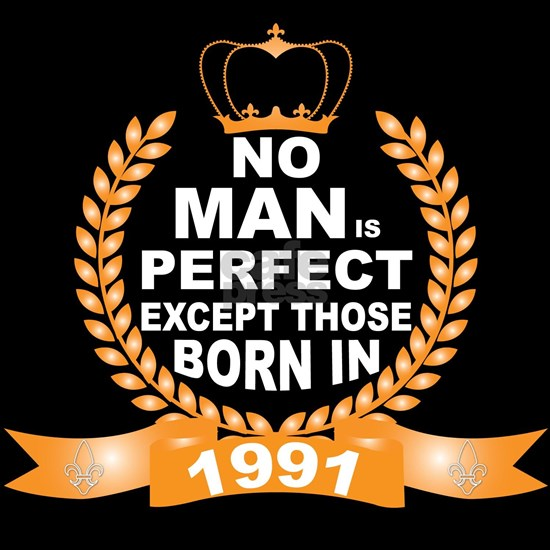 No Man is Perfect Except Those Born in 1991