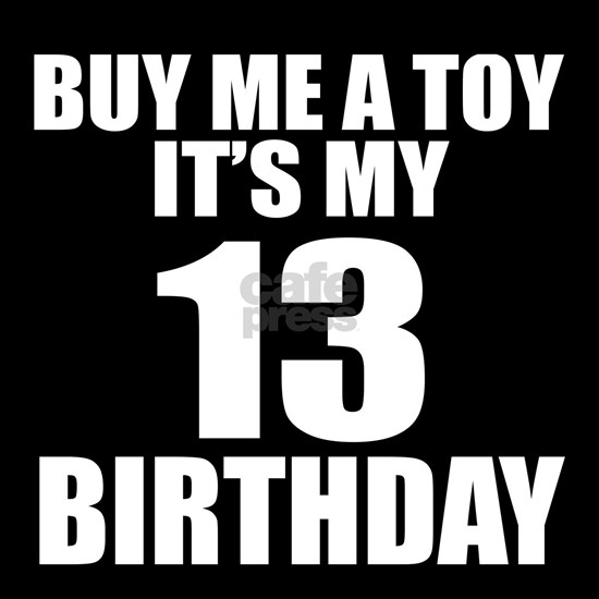 It Is My 13 Birthday