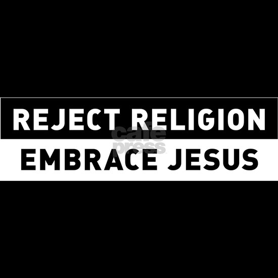 Reject Religion / Embrace Jesus