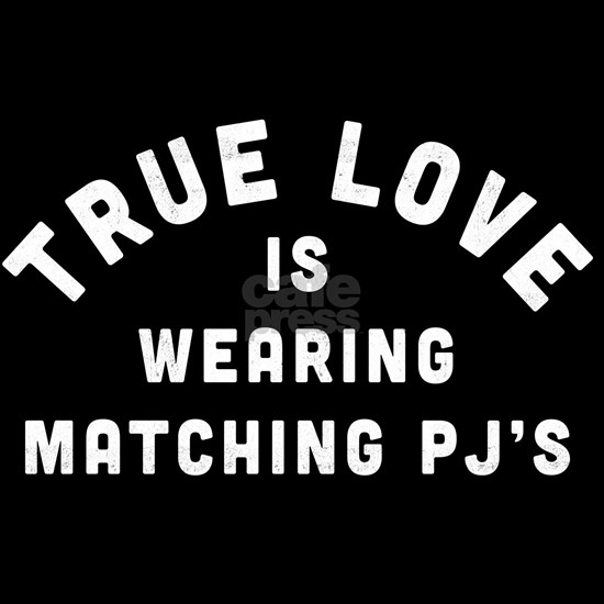 True Love is Wearing Matching PJ's
