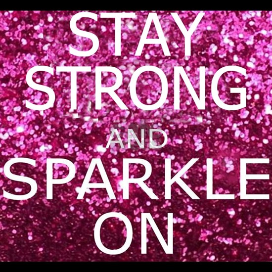 Stay Strong and Sparkle On