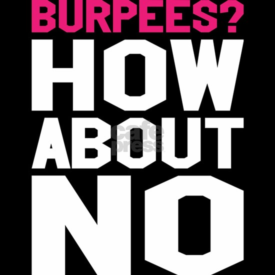 Burpees How About No