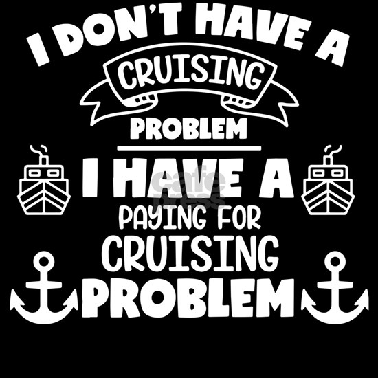 i don't have a cruising problem i have a payin