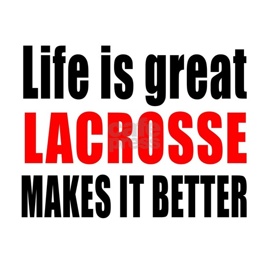 Life Is Great Lacrosse Makes It Better