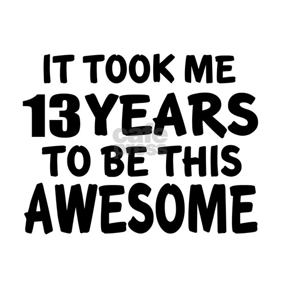 13 Years To Be This Awesome